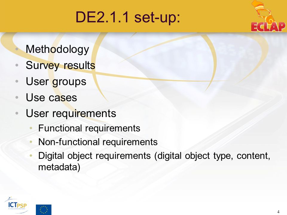 DE2.1.1 set-up: Methodology Survey results User groups Use cases User requirements Functional requirements Non-functional requirements Digital object requirements (digital object type, content, metadata) 4