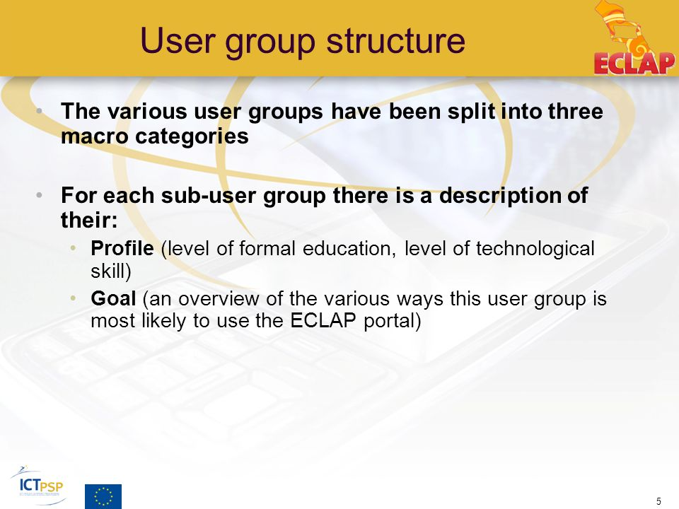 User group structure The various user groups have been split into three macro categories For each sub-user group there is a description of their: Prof