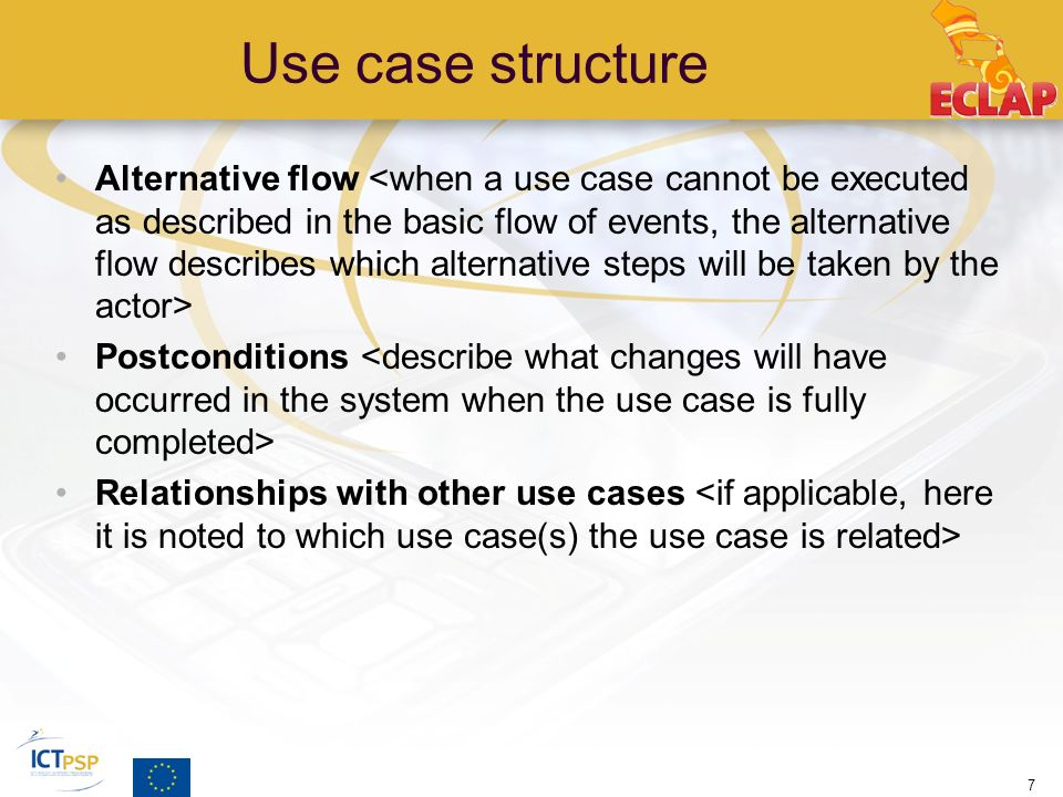 Use case structure Alternative flow Postconditions Relationships with other use cases 7