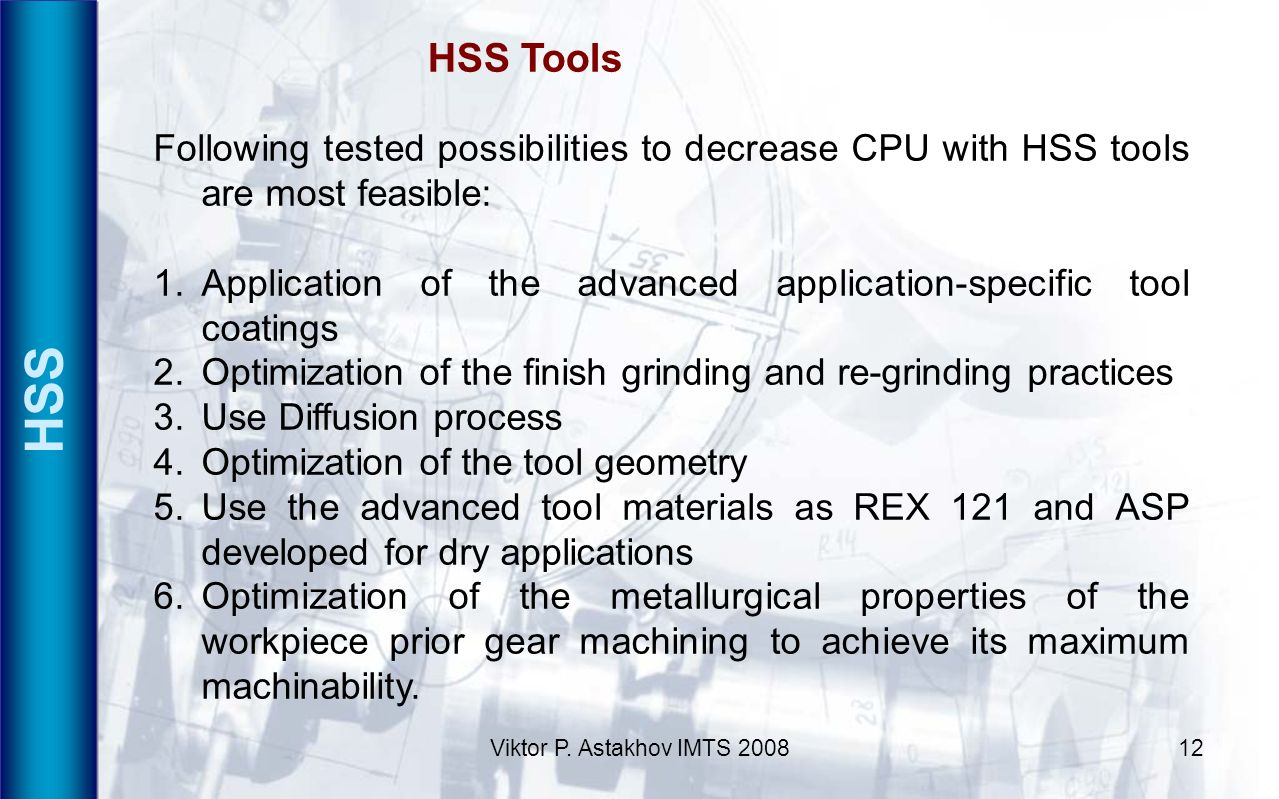 Viktor P. Astakhov IMTS 200812 HSS HSS Tools Following tested possibilities to decrease CPU with HSS tools are most feasible: 1.Application of the adv