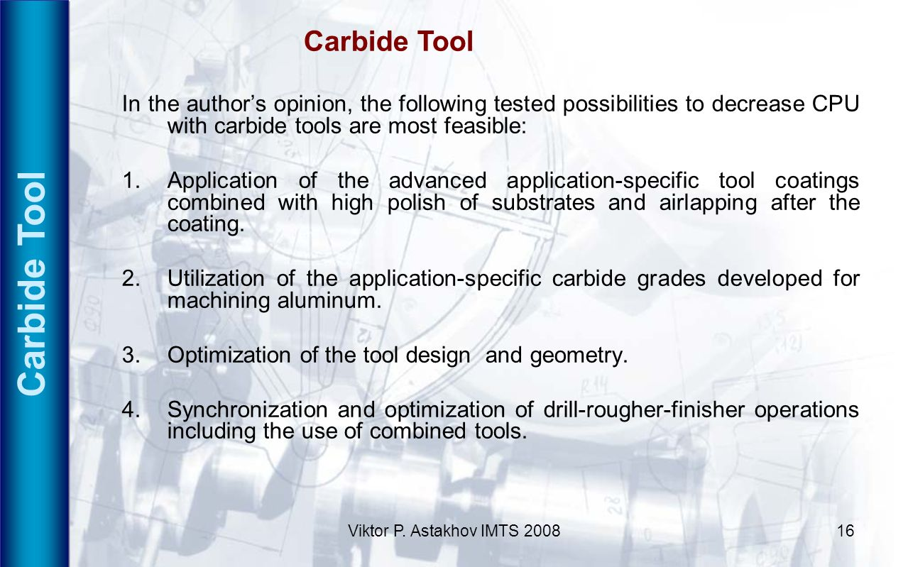 Viktor P. Astakhov IMTS 200816 Carbide Tool In the authors opinion, the following tested possibilities to decrease CPU with carbide tools are most fea