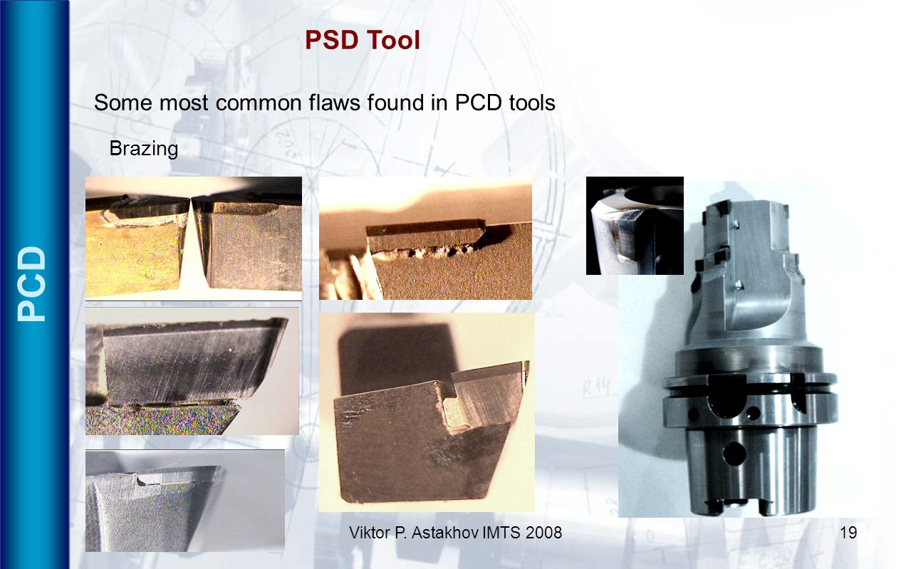 Viktor P. Astakhov IMTS 200819 PCD PSD Tool Some most common flaws found in PCD tools Brazing