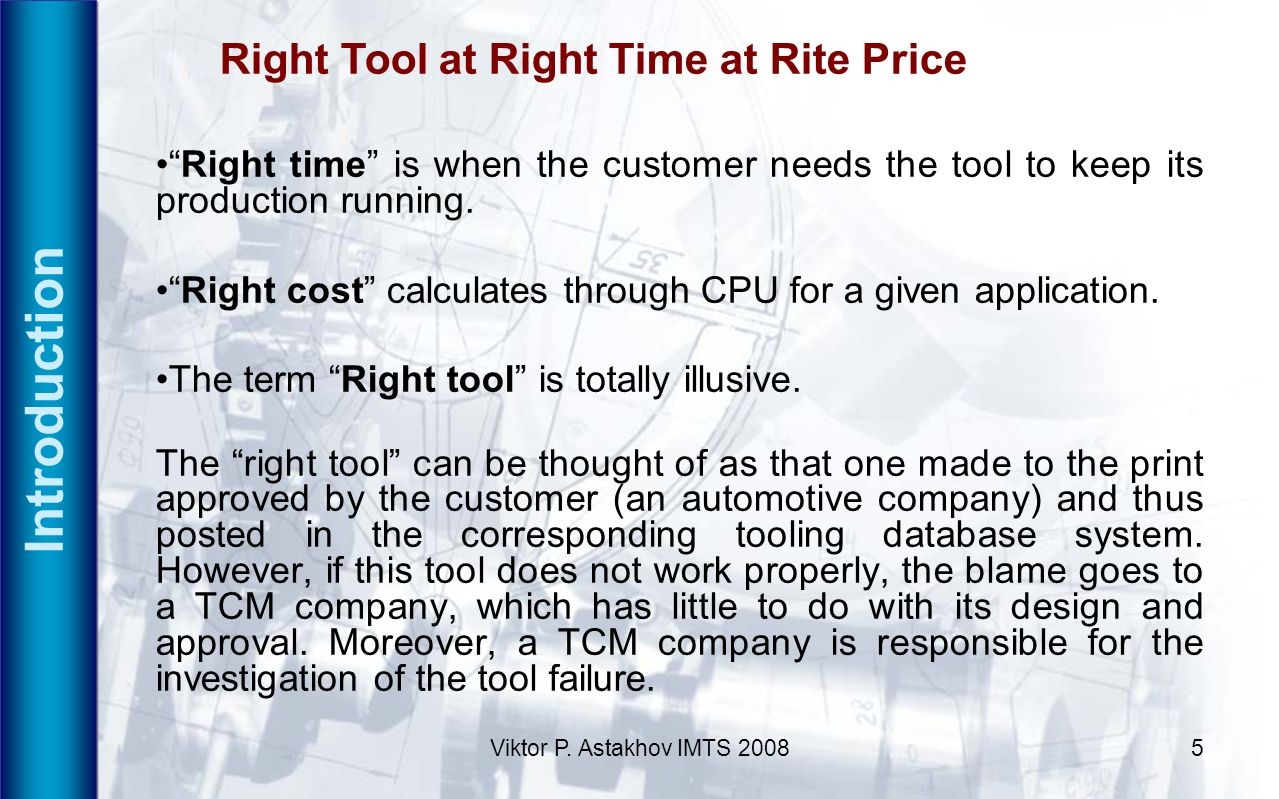 Viktor P. Astakhov IMTS 20085 Introduction Right Tool at Right Time at Rite Price Right time is when the customer needs the tool to keep its productio