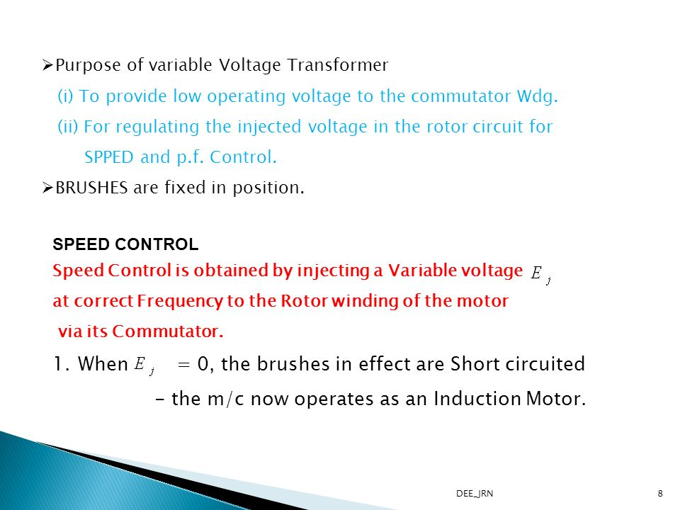 DEE_JRN8 Purpose of variable Voltage Transformer (i) To provide low operating voltage to the commutator Wdg.