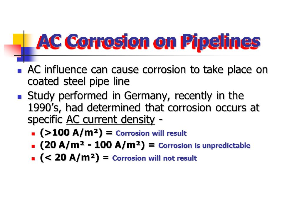 Effects of AC Influence Two key factors to consider with AC Influence Two key factors to consider with AC Influence Safety Safety Corrosion Corrosion