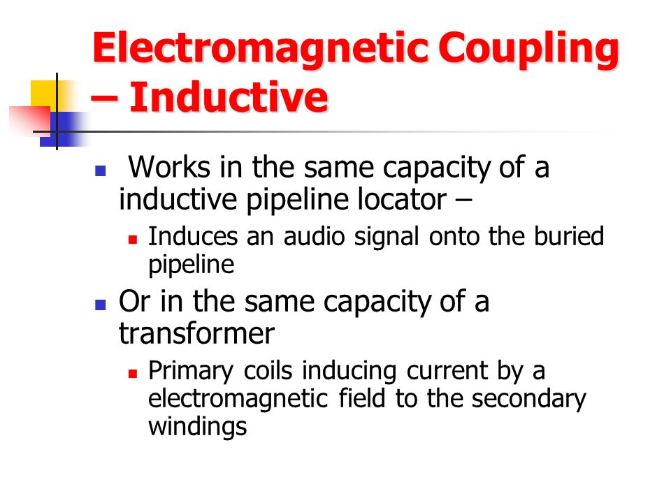AC Stray Current – Interference Methods Electromagnetic Coupling – Electromagnetic Coupling – Inductive Inductive Electrostatic Coupling – Capacitive