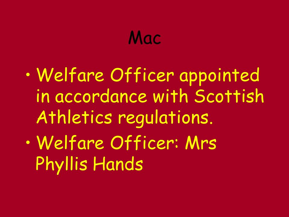 Mac Welfare Officer appointed in accordance with Scottish Athletics regulations.