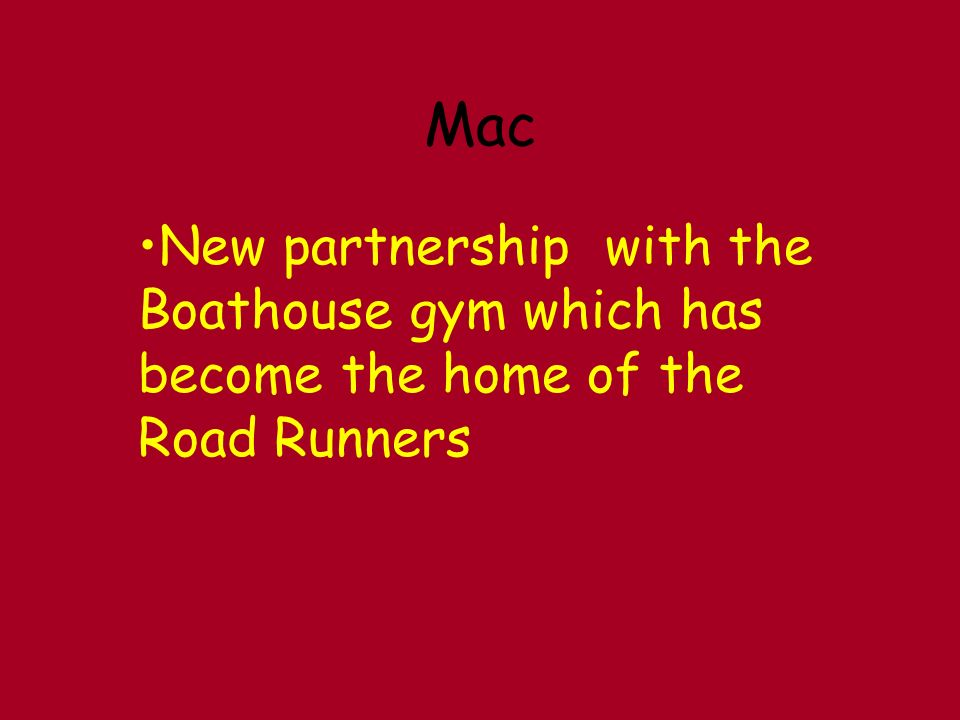 New partnership with the Boathouse gym which has become the home of the Road Runners Mac