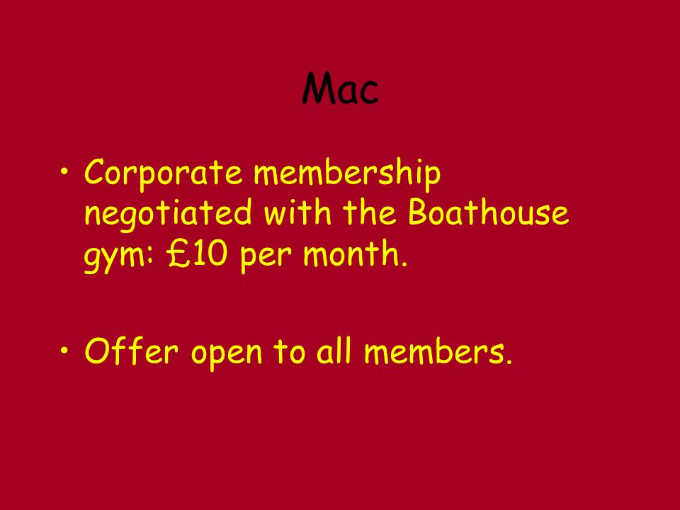 Corporate membership negotiated with the Boathouse gym: £10 per month. Offer open to all members.