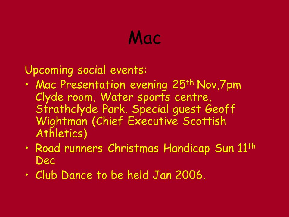 Mac Upcoming social events: Mac Presentation evening 25 th Nov,7pm Clyde room, Water sports centre, Strathclyde Park.