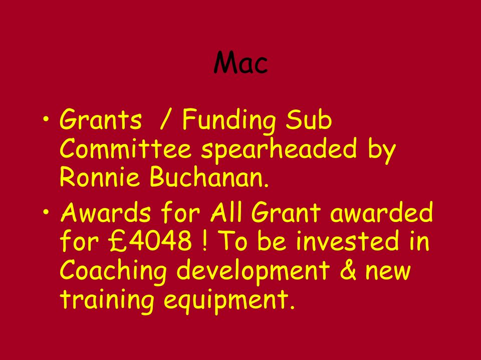 Mac Grants / Funding Sub Committee spearheaded by Ronnie Buchanan.