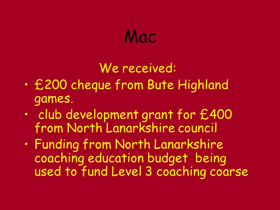 Mac We received: £200 cheque from Bute Highland games.