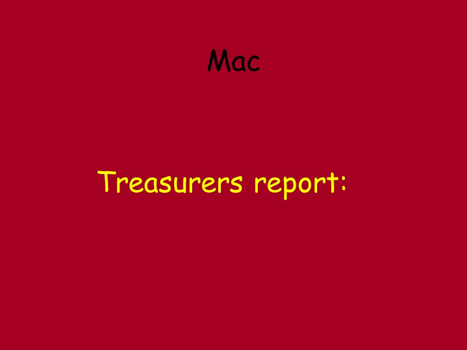 Mac Treasurers report: