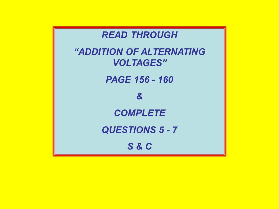 READ THROUGH AC IN INDUCTANCE PAGE 154 - 155 & COMPLETE QUESTIONS 4 S & C