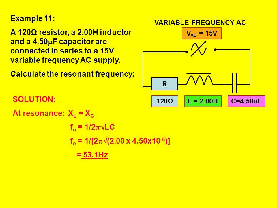 Resonance occurs when: X L = X C As: X C = 1/2 fCX L = 2 fL & Then: 2 f o L = 1/2 f o C Thus: f o = 1/[2 (LC)]