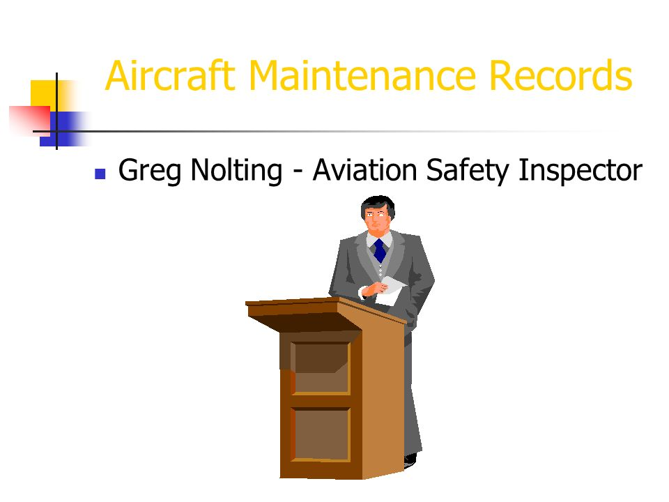 Aircraft Maintenance Records Greg Nolting - Aviation Safety Inspector