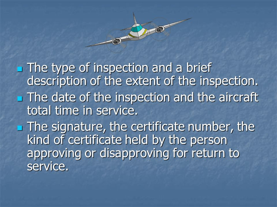 The type of inspection and a brief description of the extent of the inspection. The type of inspection and a brief description of the extent of the in