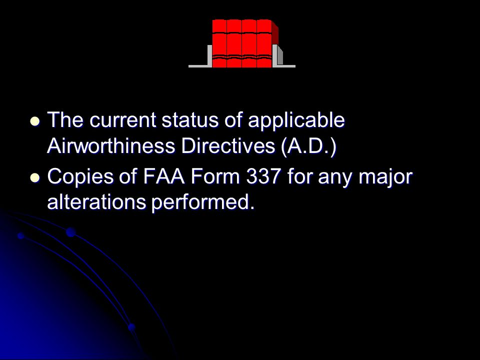 The current status of applicable Airworthiness Directives (A.D.) The current status of applicable Airworthiness Directives (A.D.) Copies of FAA Form 3