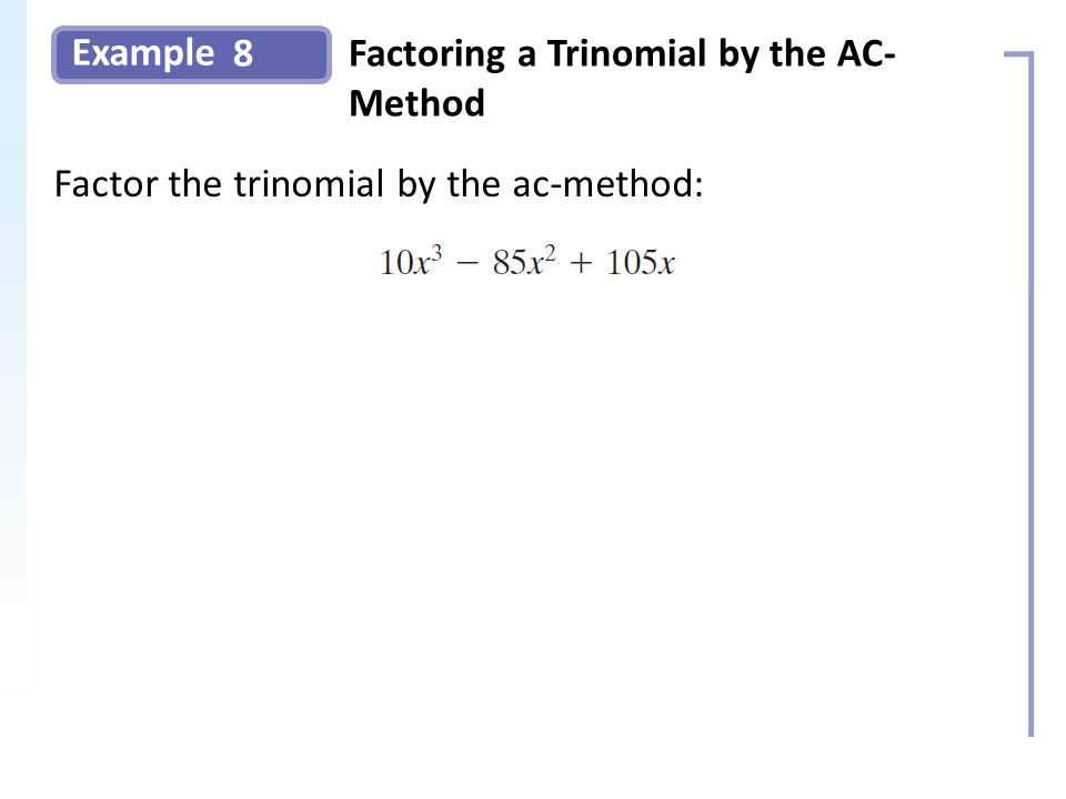 Example 8Factoring a Trinomial by the AC- Method Factor the trinomial by the ac-method: