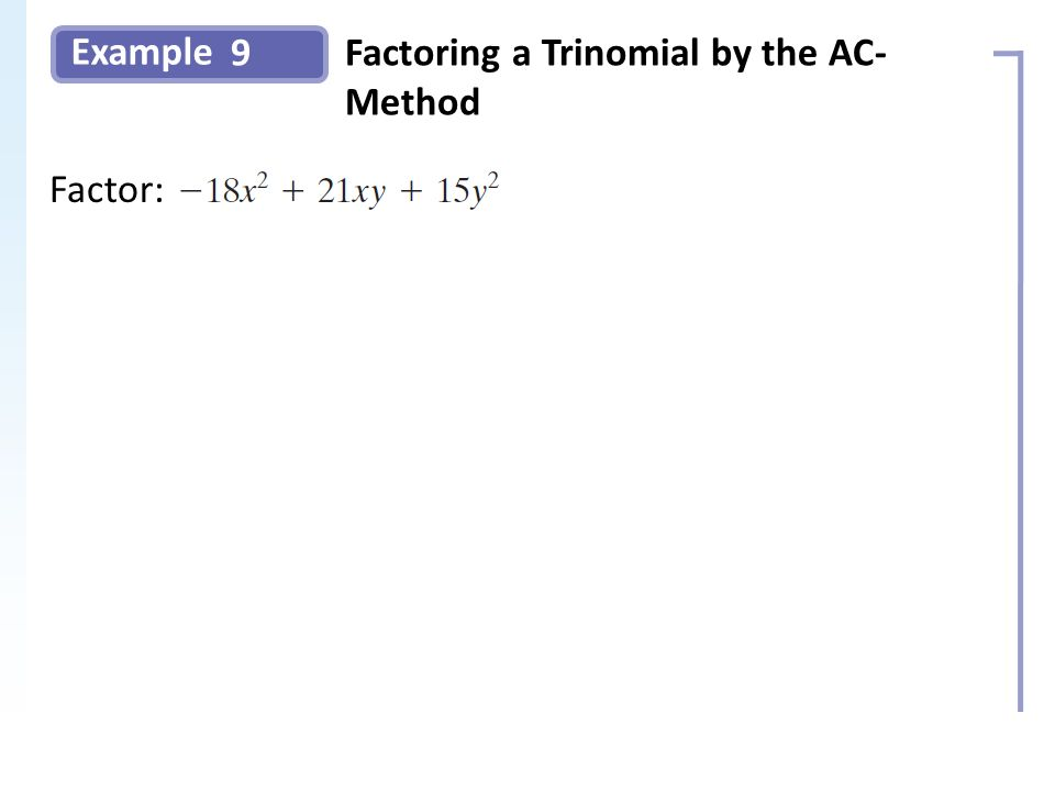 Example 9Factoring a Trinomial by the AC- Method Factor: