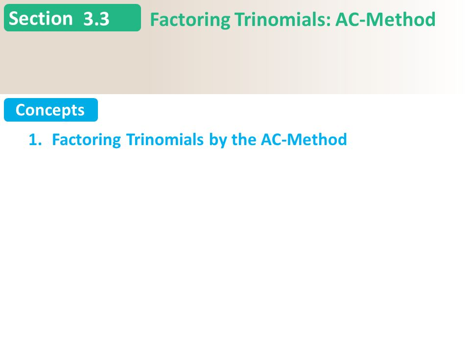 Section Concepts 3.3 Factoring Trinomials: AC-Method Slide 2 Copyright (c) The McGraw-Hill Companies, Inc. Permission required for reproduction or dis