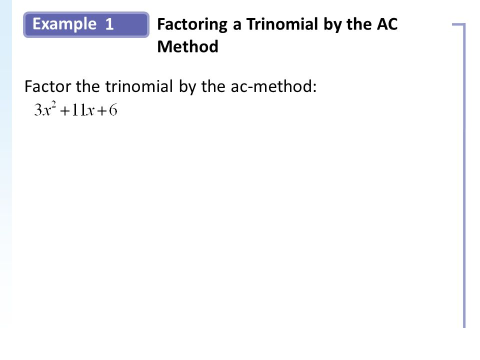 Example 1Factoring a Trinomial by the AC Method Factor the trinomial by the ac-method: