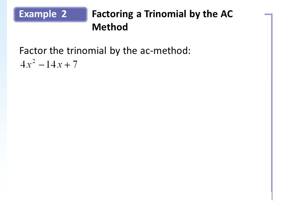 Example Solution: 2Factoring a Trinomial by the AC Method Slide 6 Copyright (c) The McGraw-Hill Companies, Inc. Permission required for reproduction o
