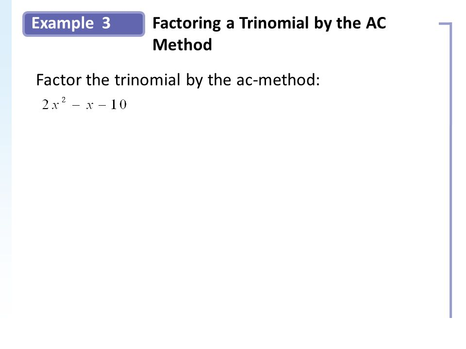 Example Solution: 3Factoring a Trinomial by the AC Method Slide 7 Copyright (c) The McGraw-Hill Companies, Inc. Permission required for reproduction o