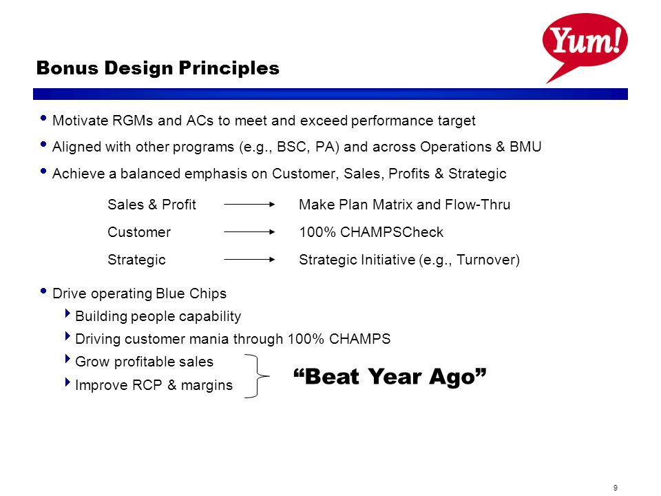 9 Bonus Design Principles Motivate RGMs and ACs to meet and exceed performance target Aligned with other programs (e.g., BSC, PA) and across Operation