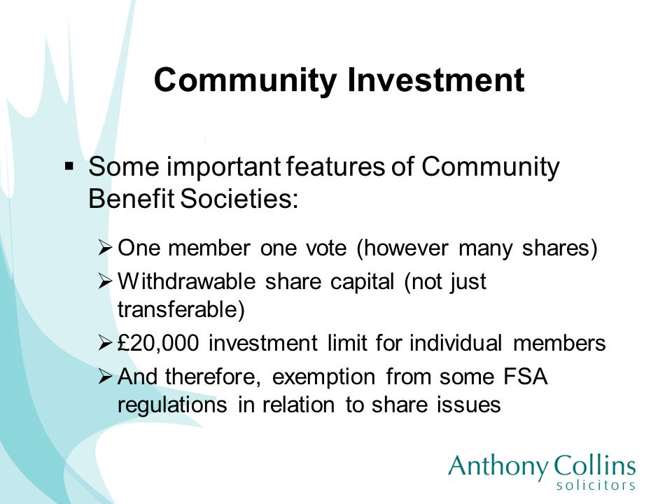 Community Investment Some important features of Community Benefit Societies: One member one vote (however many shares) Withdrawable share capital (not