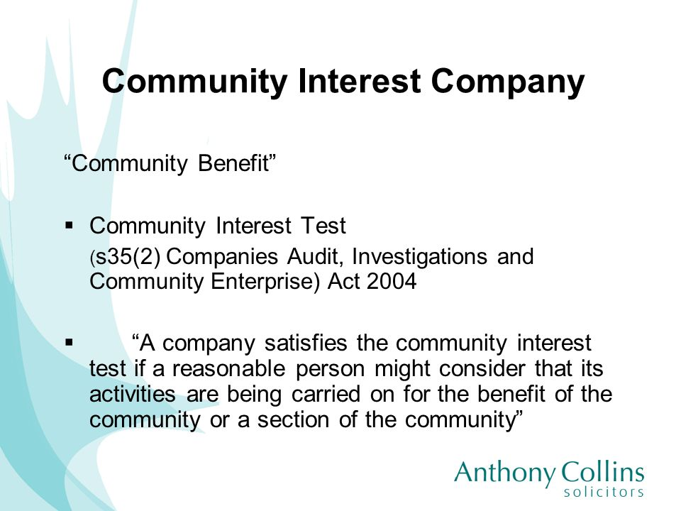 Community Interest Company Community Benefit Community Interest Test ( s35(2) Companies Audit, Investigations and Community Enterprise) Act 2004 A com
