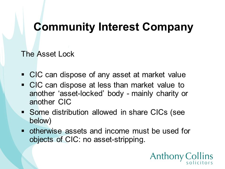 Community Interest Company The Asset Lock CIC can dispose of any asset at market value CIC can dispose at less than market value to another asset-lock