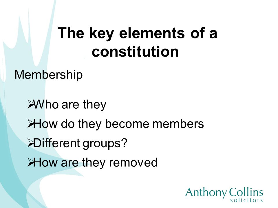 The key elements of a constitution Membership Who are they How do they become members Different groups? How are they removed