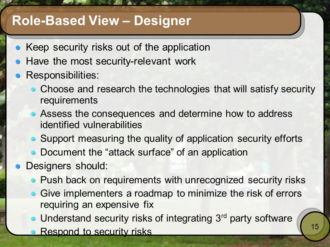 15 Role-Based View – Designer Keep security risks out of the application Have the most security-relevant work Responsibilities: Choose and research th