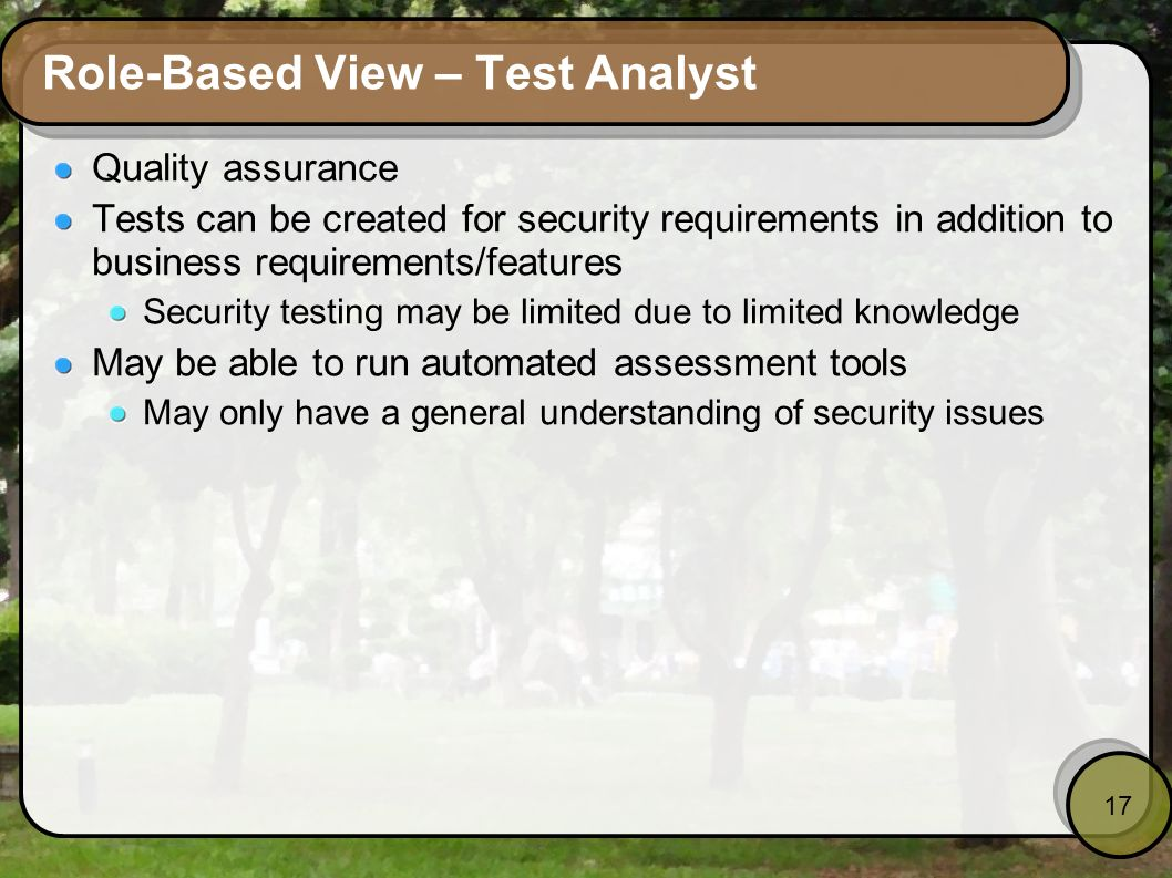 17 Role-Based View – Test Analyst Quality assurance Tests can be created for security requirements in addition to business requirements/features Secur