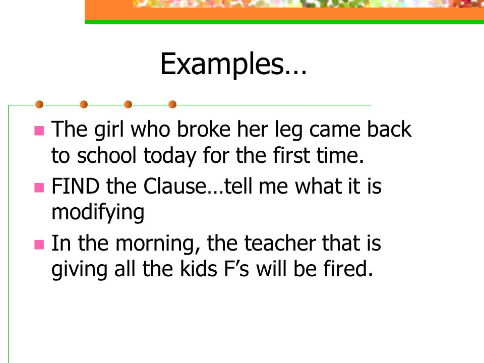 Types of Clauses Adjective clauses – Are dependent clauses** that follow the nouns or pronouns that they modify Often begin with who, whom, whose, whi