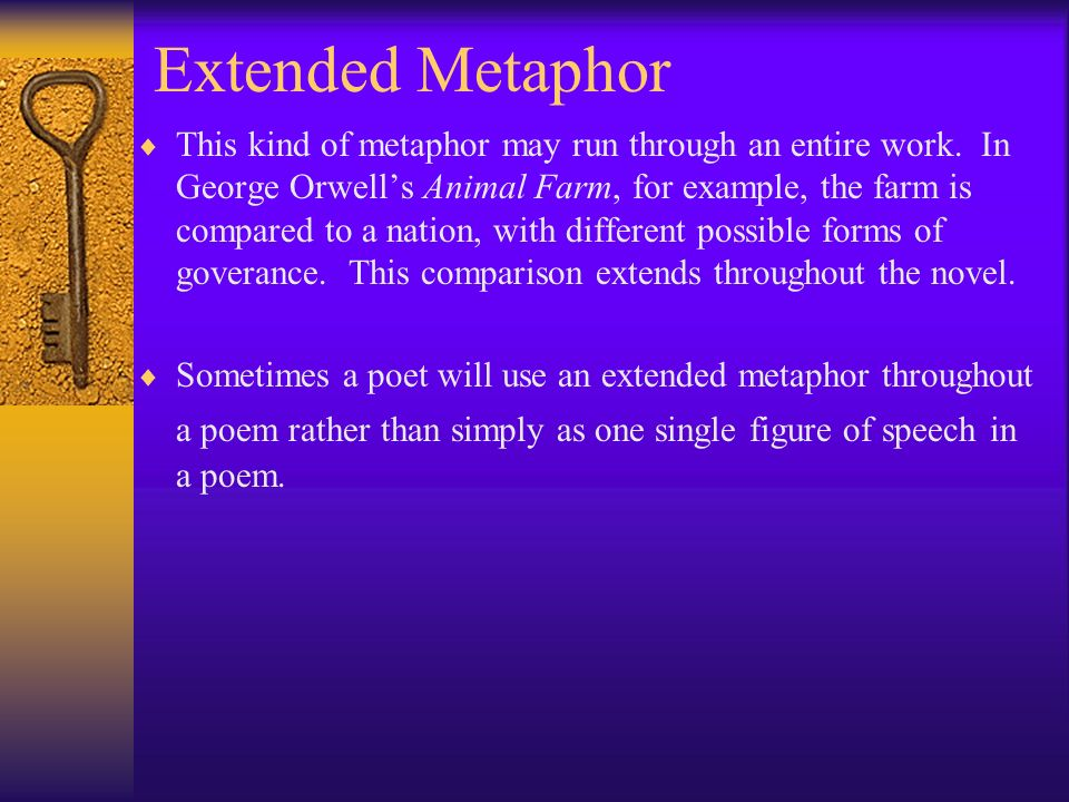 Extended Metaphor This kind of metaphor may run through an entire work.