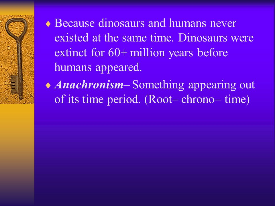 Because dinosaurs and humans never existed at the same time.