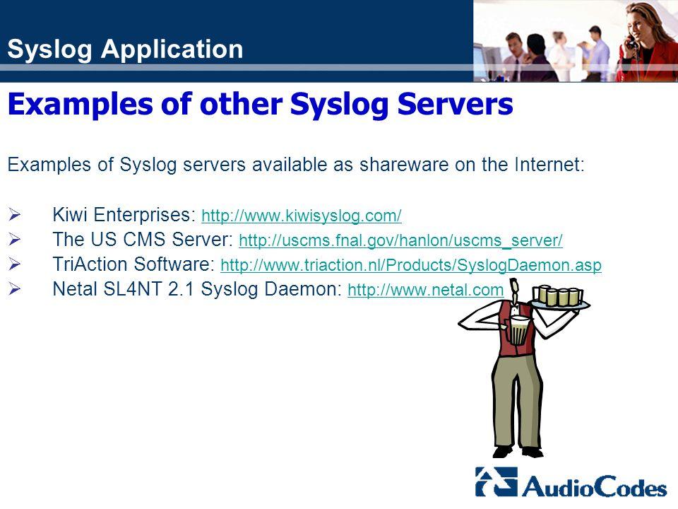 Syslog Application Examples of other Syslog Servers Examples of Syslog servers available as shareware on the Internet: Kiwi Enterprises: http://www.ki