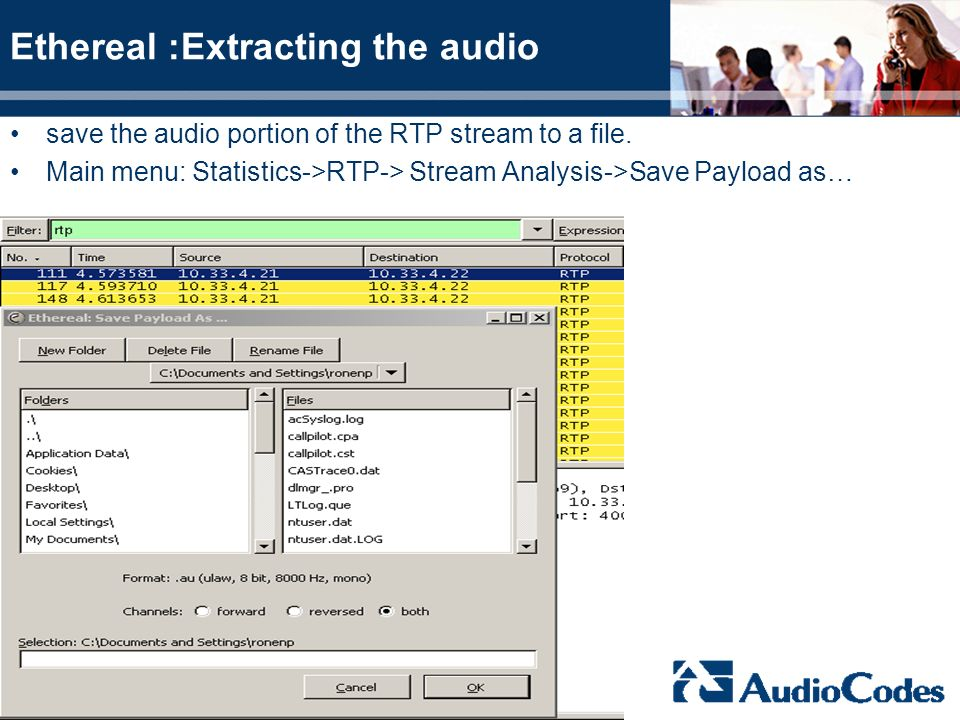 Ethereal :Extracting the audio save the audio portion of the RTP stream to a file. Main menu: Statistics->RTP-> Stream Analysis->Save Payload as…