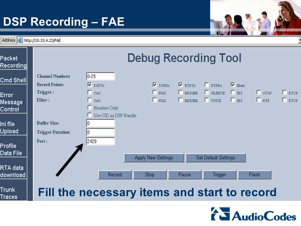 DSP Recording – FAE Choose the Packet Recording item Fill the necessary items and start to record