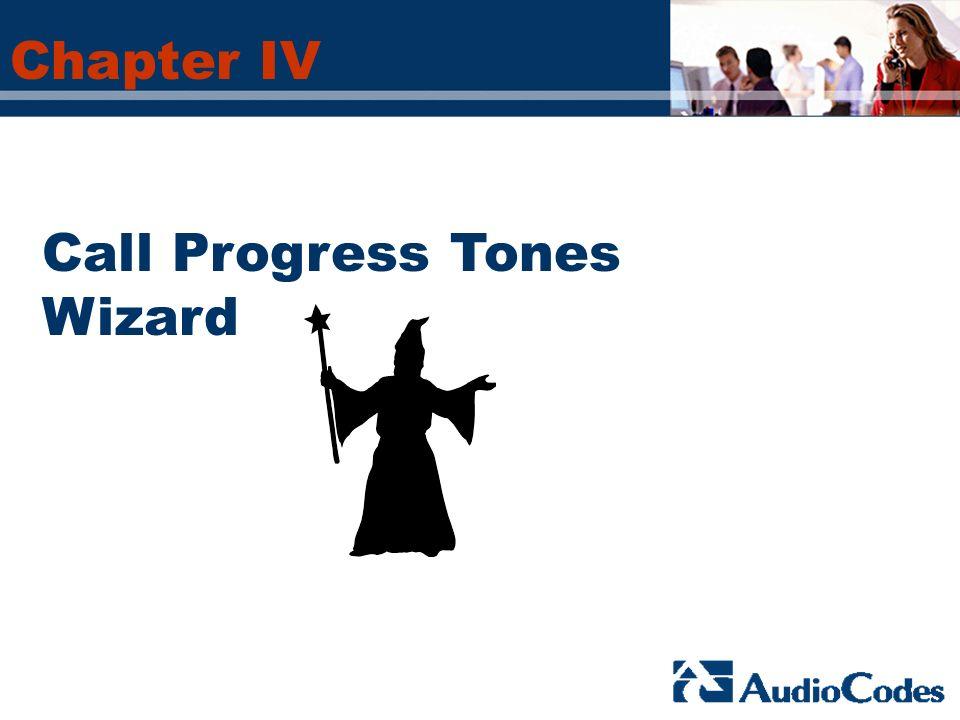 Chapter IV Call Progress Tones Wizard