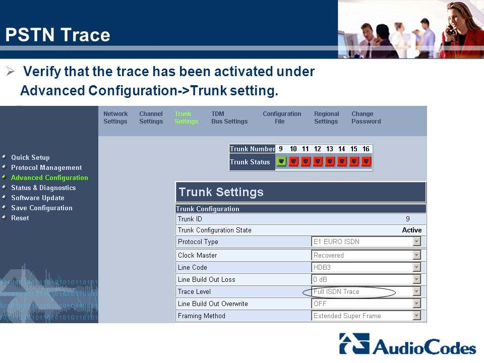 PSTN Trace Verify that the trace has been activated under Advanced Configuration->Trunk setting.