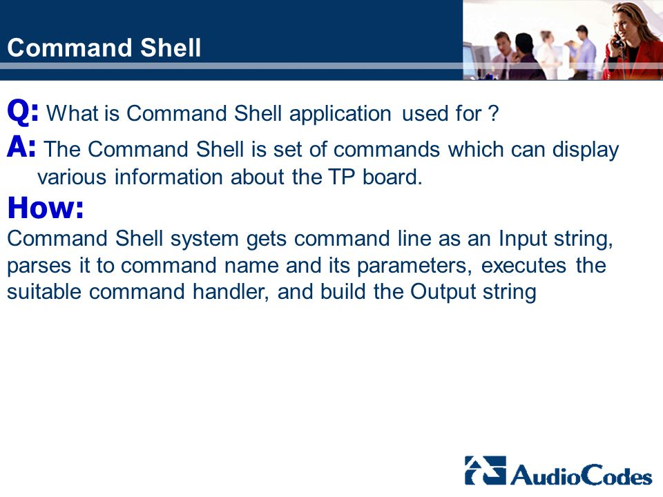 Q: What is Command Shell application used for ? A: The Command Shell is set of commands which can display various information about the TP board. How: