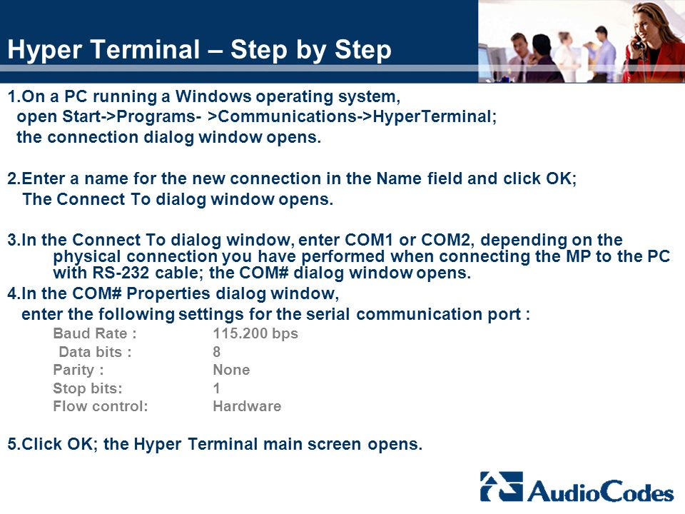 Hyper Terminal – Step by Step 1.On a PC running a Windows operating system, open Start->Programs- >Communications->HyperTerminal; the connection dialo
