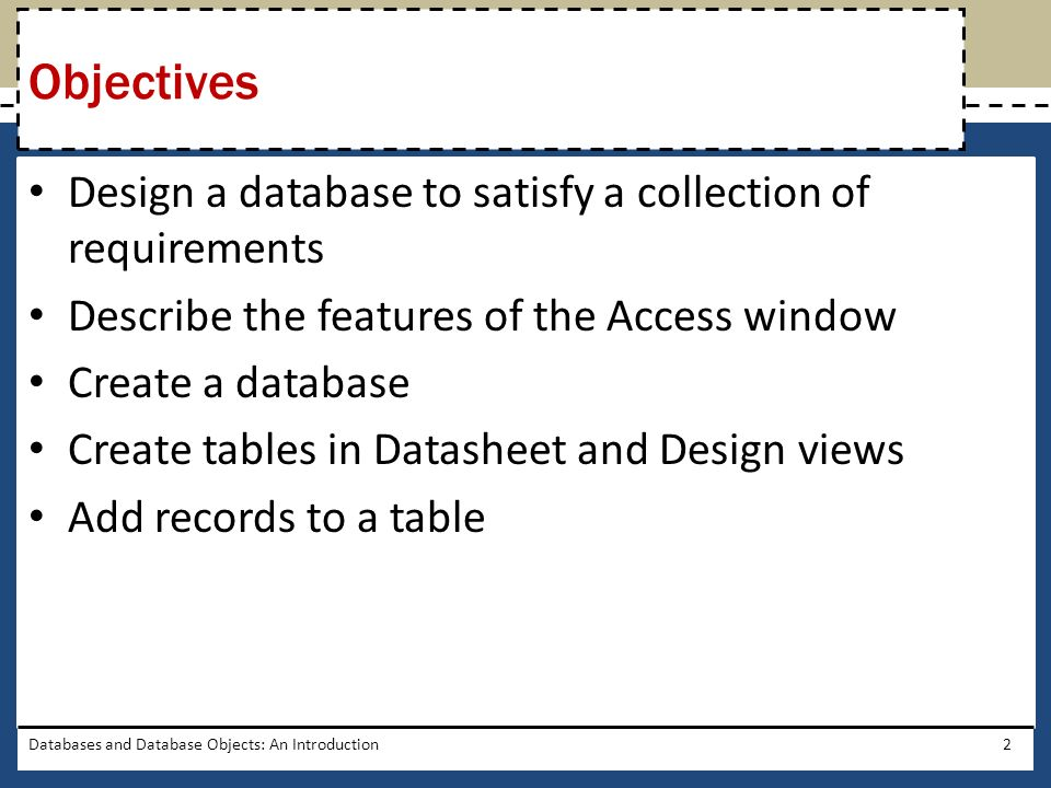 Close a database Open a database Print the contents of a table Create and use a query Create and use a form Create and print custom reports Modify a report in Layout view Databases and Database Objects: An Introduction3 Objectives