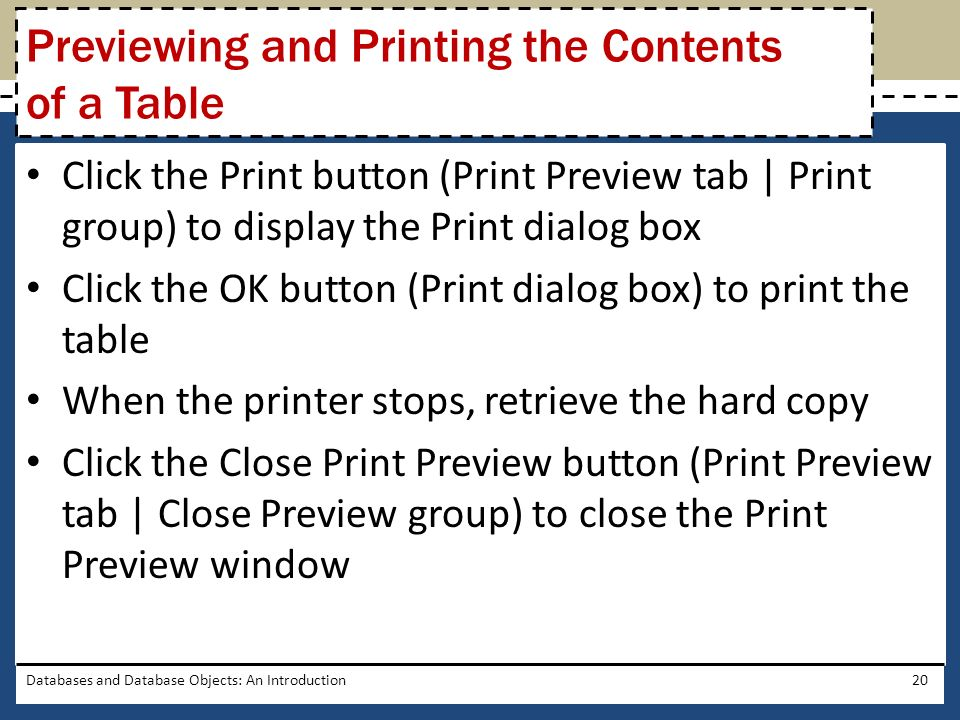 Click the Print button (Print Preview tab | Print group) to display the Print dialog box Click the OK button (Print dialog box) to print the table Whe