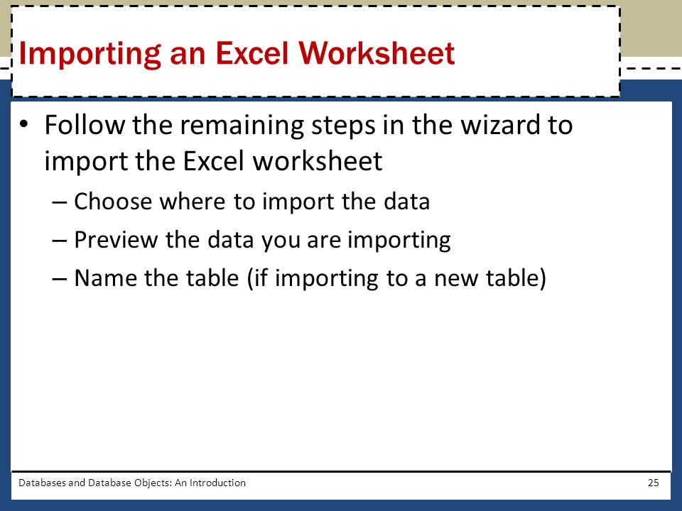 Follow the remaining steps in the wizard to import the Excel worksheet – Choose where to import the data – Preview the data you are importing – Name t