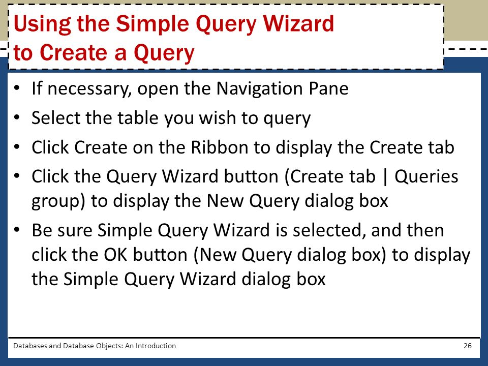 If necessary, open the Navigation Pane Select the table you wish to query Click Create on the Ribbon to display the Create tab Click the Query Wizard