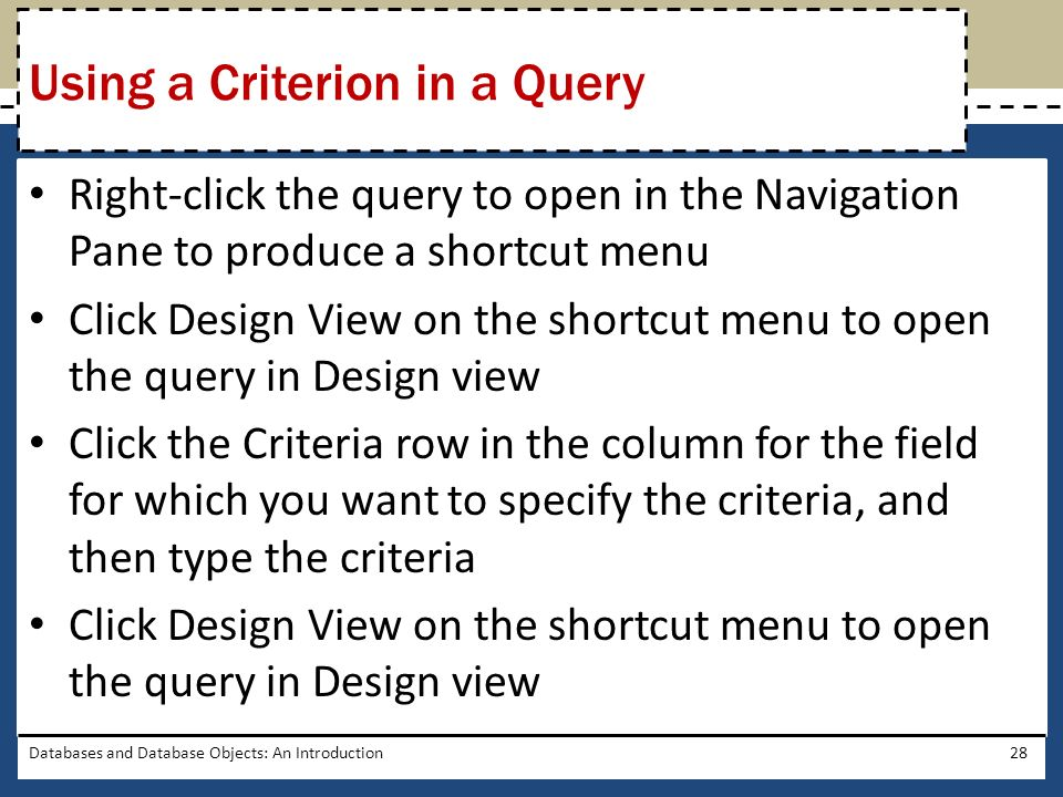 Right-click the query to open in the Navigation Pane to produce a shortcut menu Click Design View on the shortcut menu to open the query in Design vie